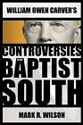 William Owen Carver's Controversies in the Baptist South by Mark R. Wilson (Hardback, 2010)
