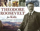 Theodore Roosevelt for Kids: His Life and Times, 21 Activities by Kerrie Logan Hollihan (Paperback, 2010)