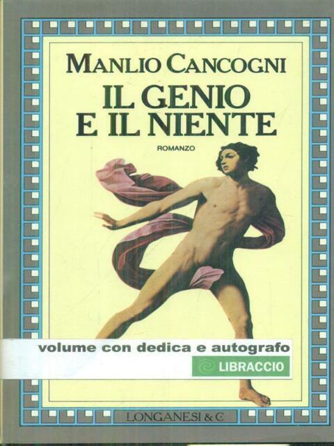 IL GENIO E IL NIENTE PRIMA EDIZIONE CANCOGNI MANLIO LONGANESI & C. 1987