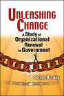 Unleashing Change: A Study of Organizational Renewal in Government by Steven Kelman (Paperback, 2005)