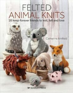 Felt Animal Knits : 20 Keep-Forever Friends to Knit, Felt and Love, Paperback...