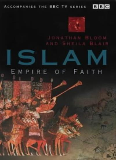 Islam: Empire of Faith,Jonathan M. Bloom, Professor Sheila S. Blair
