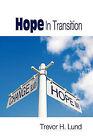 Hope In Transition by Trevor Howard Lund (Paperback, 2010)