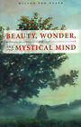 Beauty, Wonder, and the Mystical Mind by Wilson Van Dusen (Paperback, 2006)