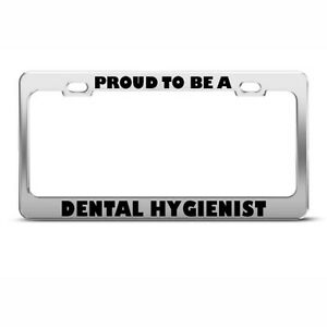 Proud To Be A Dental Hygienist License Plate Frame Tag Holder