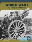 World War I: 12 Things to Know by Bonnie Hinman (Paperback / softback, 2016)