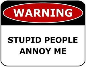 Warning-Stupid-People-Annoy-Me-11-inch-by-9-5-inch-Laminated-Funny-Sign