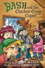Bash and the Chicken Coop Caper by Burton Cole (2014, Hardcover)