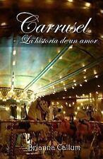 Carrusel : La Historia de un Amor by Brianna Callum (2013, Paperback)