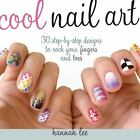 Cool Nail Art : 30 Step-By-Step Designs to Rock Your Fingers and Toes by Hannah Lee (2014, Paperback)