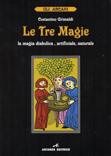 LE TRE MAGIE. LA MAGIA DIABOLICA, ARTIFICIALE, NATURALE di Costantino Grimaldi