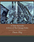 A Tame Surrender a Story of the Chicago Strike by Charles King (Paperback / softback, 2010)