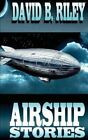 Airship Stories by David B Riley (Paperback / softback, 2015)