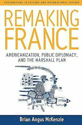 Remaking France : Americanization, Public Diplomacy, and the Marshall -ExLibrary
