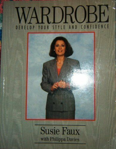 Wardrobe: Develop Your Style and Confidence By Susie Faux, Phil .9780861888764