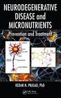 Neurodegenerative Disease and Micronutrients: Prevention and Treatment by Kedar N Prasad (Hardback, 2014)