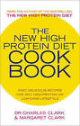 The New High Protein Diet Cookbook: Fast, Delicious Recipes for Any High-protein or Low-carb Lifestyle by Dr. Charles Clark, Maureen Clark (Paperback, 2003)