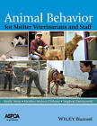 Animal Behavior for Shelter Veterinarians and Staff by John Wiley & Sons Inc (Paperback, 2015)