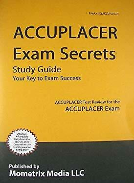 ACCUPLACER Exam Secrets Study Guide : ACCUPLACER Test Review for the  ACCUPLACER Exam (2013, Paperback)