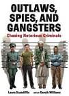 Outlaws, Spies, and Gangsters: Chasing Notorious Criminals by Laura Scandiffio (Paperback, 2014)