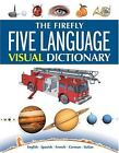 The Firefly Five Language Visual Dictionary : English, Spanish, French, German, Italian by Ariane Archambault and Jean-Claude Corbeil (2004, Hardcover)