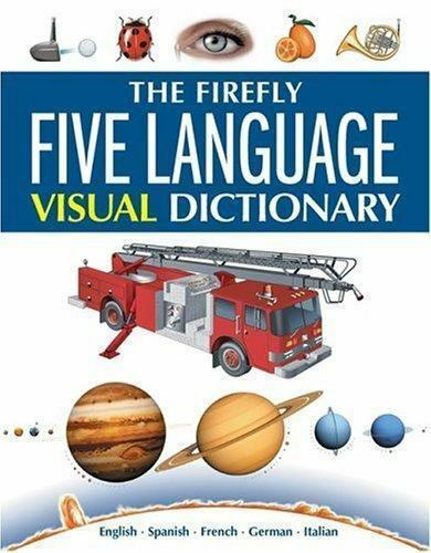 Firefly Five Language Visual Dictionary : English, Spanish, French,-ExLibrary