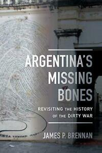 Argentina-039-s-Missing-Bones-Violence-in-Latin-American-History-by-Brennan-NEW-B