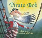 Pirate Bob by Kathryn Lasky (Paperback, 2008)