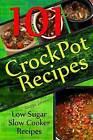 Crockpot Recipes - 101 Low Sugar Slow Cooker Recipes by Recipe Junkies (Paperback / softback, 2015)