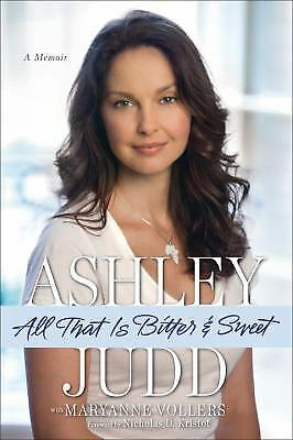 1 of 1 - NEW - All That Is Bitter & Sweet: A Memoir by Ashley Judd