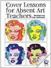 Cover Lessons for Absent Art Teachers: Art Projects for Absent Students by Leslie Johnson (Pamphlet, 2009)