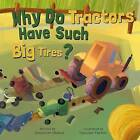 Why Do Tractors Have Such Big Tires? by Jennifer Shand (Board book, 2015)