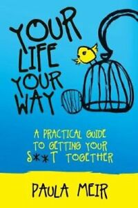 Your-Life-Your-Way-A-Practical-Guide-to-Getting-Your-S-t-Toge-9780995575103