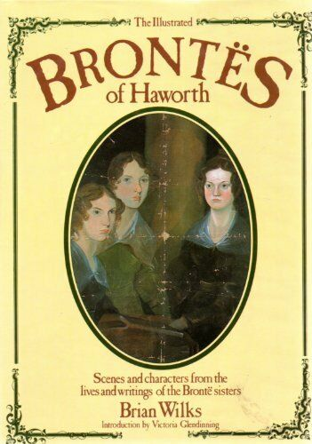 The Illustrated Brontes of Haworth By Brian Wilks,Victoria Glendinning