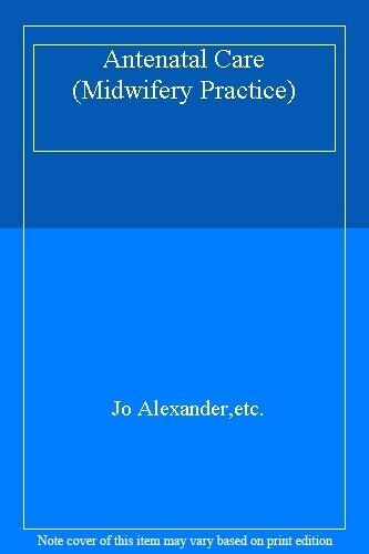 Antenatal Care (Midwifery Practice) By Jo Alexander,etc.