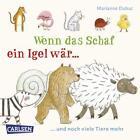 Wenn das Schaf ein Igel wär ... und noch viele Tiere mehr von Marianne Dubuc (2012, Taschenbuch)
