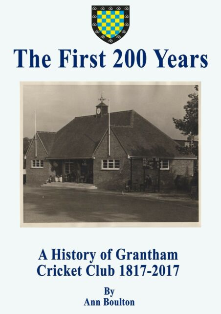 Lincolnshire book: The First 200 Years - Grantham Cricket Club history 1817-2017