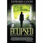 Eclipsed: Destination Unknown by Edward Coon (Paperback / softback, 2014)