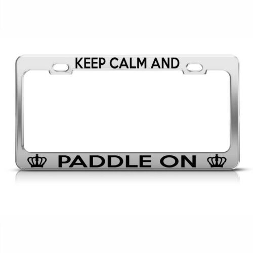 Keep Calm And Paddle On Chome Metal License Plate Frame Tag Holder
