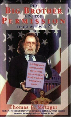 Did Big Brother Give You Permission to Go Wee-Wee, Thomas F. Metzger, Good Book