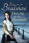 Dancing in the Moonlight by Rita Bradshaw (Hardback, 2013)