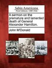 A Sermon on the Premature and Lamented Death of General Alexander Hamilton. by John M'Donald (Paperback / softback, 2012)