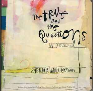 The True and the Questions A Journal by Sabrina Ward Harrison