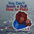You Can't Teach a Doll How to Fish by Lisa Criss 9781424193592
