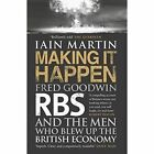 Making It Happen: Fred Goodwin, RBS and the men who blew up the British economy by Iain Martin (Paperback, 2014)