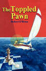 The Toppled Pawn by Robert T O'Brien (Paperback / softback, 2011)