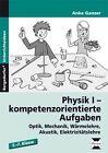 Physik I - kompetenzorientierte Aufgaben von Anke Ganzer (2016, Geheftet)