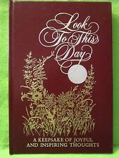 Look to This Day : A Keepsake of Joyful and Inspiring Thoughts (1975, Hardcover)