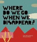 Where Do We Go When We Disappear? by Isabel Minhos Martins (Hardback, 2013)