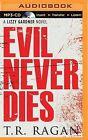 Evil Never Dies by T R Ragan (CD-Audio, 2015)